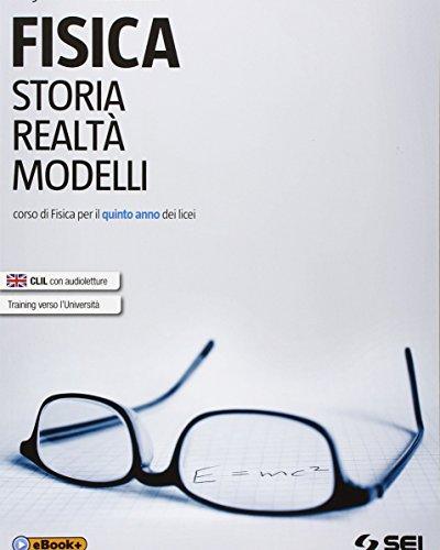 Fisica. Storia, realt, modelli. Corso di fisica. Per la 5 classe dei Licei. Con e-book. Con espansione online: 2