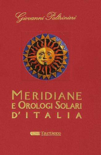 Meridiane e orologi solari d'Italia. Ediz. illustrata di Giovanni Paltrinieri