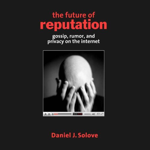 The Future of Reputation: Gossip, Rumor, and Privacy on the Internet