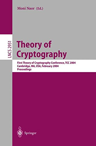 Theory of Cryptography: First Theory of Cryptography Conference, TCC 2004, Cambridge, MA, USA, February 19-21, 2004, Proceedings (Lecture Notes in Computer Science)