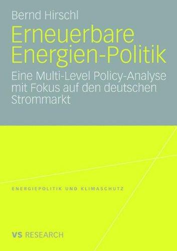 Erneuerbare Energien-Politik: Eine Multi-Level Policy-Analyse mit Fokus auf den deutschen Strommarkt (Energiepolitik und Klimaschutz) (German Edition) Energy Policy and Climate Protection