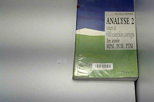 Cours De Mathématiques Tome 2 Analyse 2 Cours et Exercices Corrigés 1ere Annee Mp/Pc/Ptsi