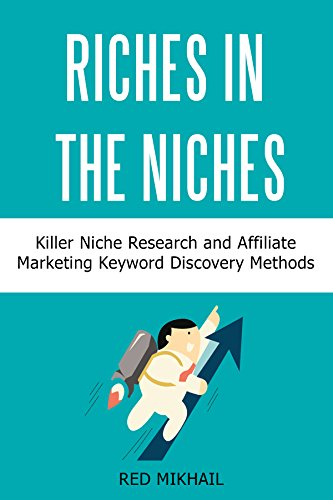 RICHES IN THE NICHES bundle: Killer Niche Research and Affiliate Marketing Keyword Discovery Methods (