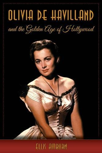 Olivia de Havilland and the Golden Age of Hollywood por Ellis Amburn