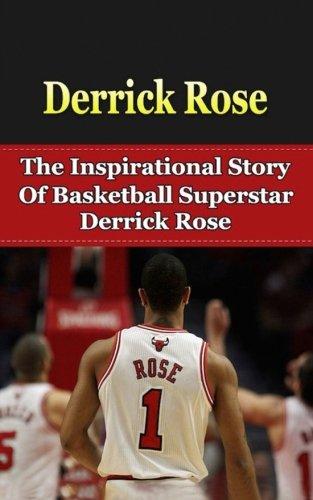 spirational Story of Basketball Superstar Derrick Rose (Derrick Rose Unauthorized Biography, Chicago Bulls, Memphis, NBA Books) (Nba-memphis)