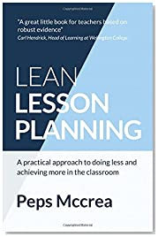 Lean Lesson Planning: A practical approach to doing less and achieving more in the classroom (High Impact Teaching)