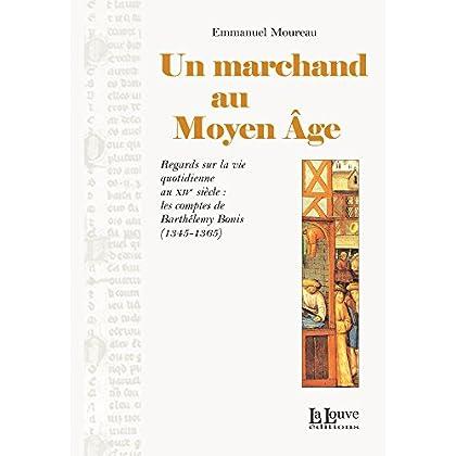 Un marchand au Moyen Âge: Regards sur la vie quotidienne au XIVe siècle : les comptes de Barthélémy Bonis (1345-1365) (L HISTOIRE)