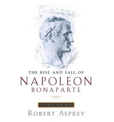 the-rise-and-fall-of-napoleon-rise-v-1-author-robert-b-asprey-sep-2001