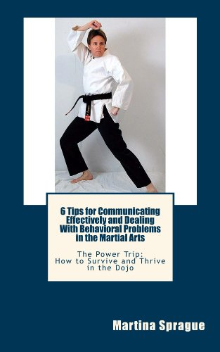 6 Tips for Communicating Effectively and Dealing With Behavioral Problems in the Martial Arts (The Power Trip: How to Survive and Thrive in the Dojo) (English Edition) por Martina Sprague