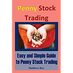 Penny Stock Trading: Easy and Simple Guide to Penny Stock Trading (penny trading,stock trading,stock market trading,penny stocks 101,how to trade penny stocks,penny stocks investors guide,Penny Stock)