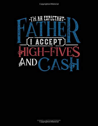 I'm An Expectant Father I Accept High-Fives And Cash: Cornell Notes Notebook por Jeryx Publishing
