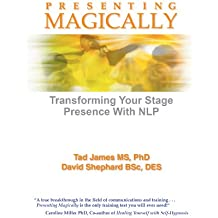 Presenting Magically: Transform your stage presence with NLP (English Edition)