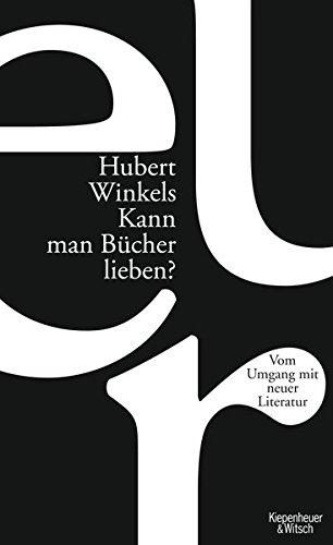 Kann man Bücher lieben?: Über den Umgang mit neuer Literatur (Kann Anthologie)