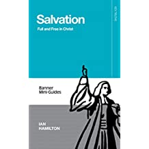 Salvation: Full and Free in Christ (Banner Mini-Guides)