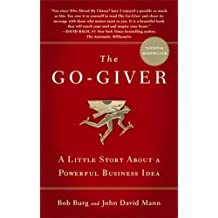 The Go-Giver: A Little Story about a Powerful Business Idea by Bob Burg (2010-09-01)