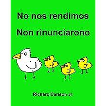 No nos rendimos Non rinunciarono : Libro ilustrado para niños Español (Latinoamérica)-Italiano (Edición bilingüe)