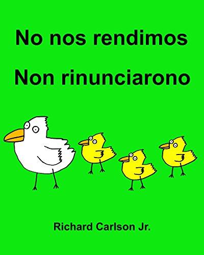 No nos rendimos Non rinunciarono : Libro ilustrado para niños Español (Latinoamérica)-Italiano (Edición bilingüe) por Richard Carlson