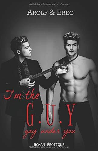 I'm the G.U.Y: (Gay Under You) par Arolf et Ereg .