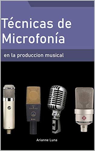 Técnicas de microfonía en la producción musical eBook: Arianne ...