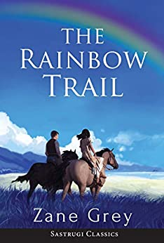 The Rainbow Trail (Annotated): A Romance (English Edition) von [Grey, Zane]