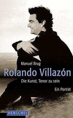 Rolando Villazón: Die Kunst, Tenor zu sein. Ein Porträt