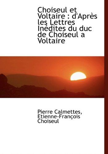 Choiseul et Voltaire: d'Après les Lettres Inédites du duc de Choiseul a Voltaire