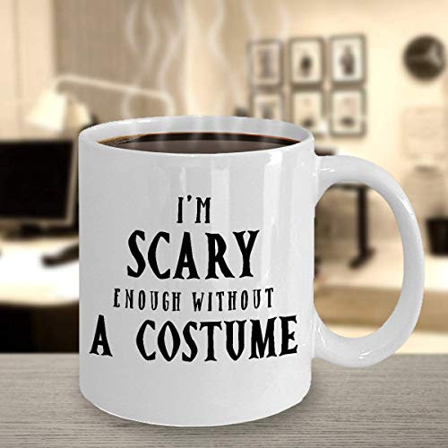 Halloween mug with saying I'm scary enough without a costume trick or treat coffee tea cups
