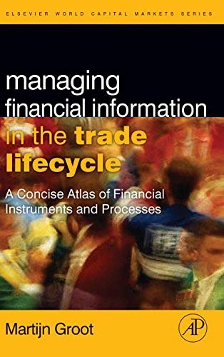 Managing Financial Information in the Trade Lifecycle: A Concise Atlas of Financial Instruments and Processes (The Elsevier and Mondo Visione World Capital Markets) (Atlas-anlage)