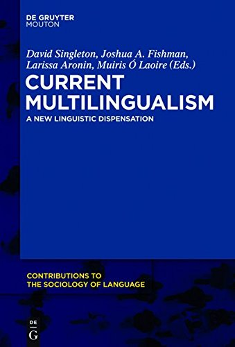Current Multilingualism: A New Linguistic Dispensation (Contributions to the Sociology of Language [CSL], Band 102)