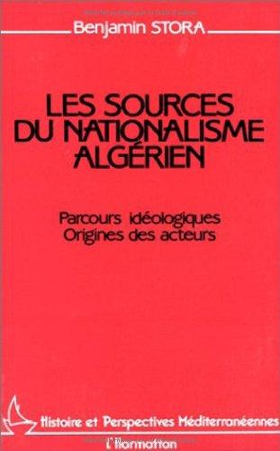 Les sources du nationalisme algérien: Parcours idéologiques, origines des acteurs