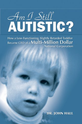 Am I Still Autistic: How a Low-Functioning, Slightly Retarded Toddler  Became the CEO of a Multi-Million Dollar Corporation (English Edition)