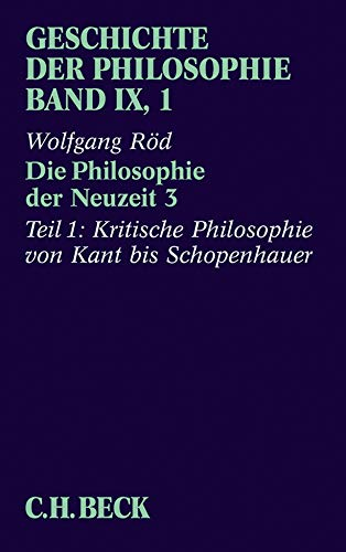 Geschichte der Philosophie  Bd. 9/1: Die Philosophie der Neuzeit 3: Erster Teil: Kritische Philosophie von Kant bis Schopenhauer