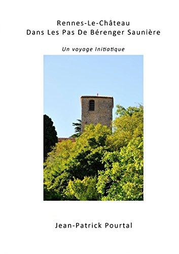 Rennes-Le-Chteau, Dans Les Pas De Brenger Saunire - Un voyage initiatique