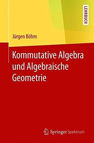 Kommutative Algebra und Algebraische Geometrie