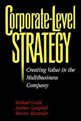 Corporate-Level Strategy: Creating Value in the Multibusiness Company by Michael Goold (1994-09-09)