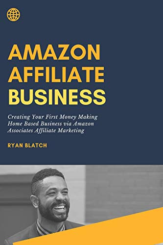 The Amazon Affiliate Business: Creating Your First Money Making Home Based Business via Amazon Associates Affiliate Marketing (English Edition)