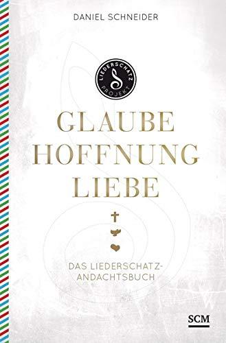 Glaube, Hoffnung, Liebe: Das Liederschatz-Andachtsbuch (Liederschatz Projekt) Liebe Hardback