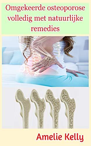 Omgekeerde osteoporose volledig met natuurlijke remedies (Dutch Edition)