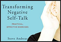 Transforming Negative Self-Talk: Practical, Effective Exercises by [Andreas, Steve]