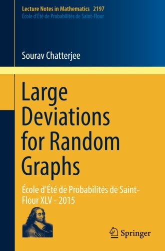 Large Deviations for Random Graphs: École d'Été de Probabilités de Saint-Flour XLV - 2015 (Lecture Notes in Mathematics, Band 2197)