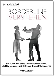 Borderline verstehen: Ursachen und Verhaltensmuster erkennen - richtig reagieren mit Hilfe der Transaktionsanalyse