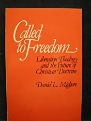 Called to Freedom: Liberation Theology and the Future of Christian Doctrine by Daniel L. Migliore (1980-03-01)