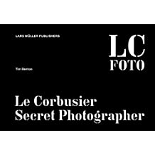 LC Foto: Le Corbusier Secret Photographer by Tim Benton (2013-08-15)