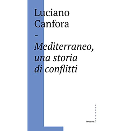 Mediterraneo, Una Storia Di Conflitti: Della Difficile Unificazione Politica Del Mare Nostrum In Età Classica (E Oggi?)