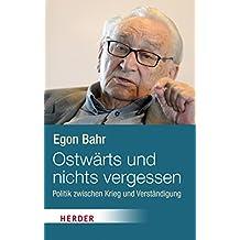 Ostwärts und nichts vergessen!: Politik zwischen Krieg und Verständigung (HERDER spektrum)