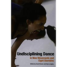 Undisciplining Dance in Nine Movements and Eight Stumbles