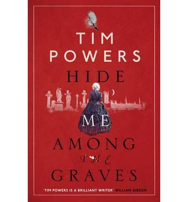 [Hide Me Among the Graves] (By: Tim Powers) [published: September, 2013]