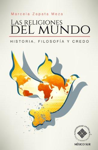 Las religiones del mundo. Historia, filosofía y credo por Marcela Zapata Meza
