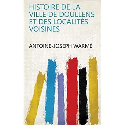 Histoire de la ville de Doullens et des localités voisines