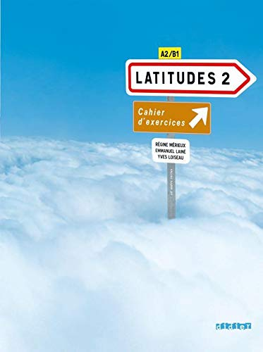 Latitudes. Cahier d'exercices. Per le Scuole superiori. Con CD Audio: Latitudes 2. Niveau A2-B1. Cahier D'Exercices